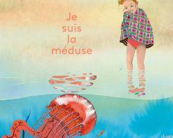 Couverture de Je suis la méduse - Alexandra Huard (Les Fourmis Rouge)